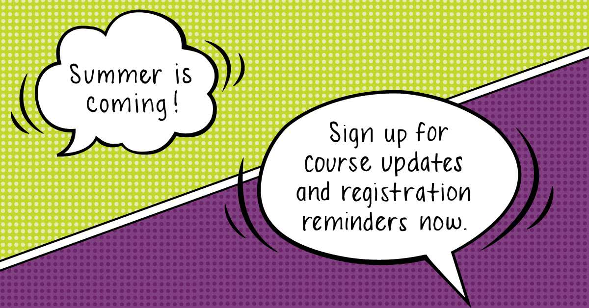 Summer is coming. Sign up for course updates